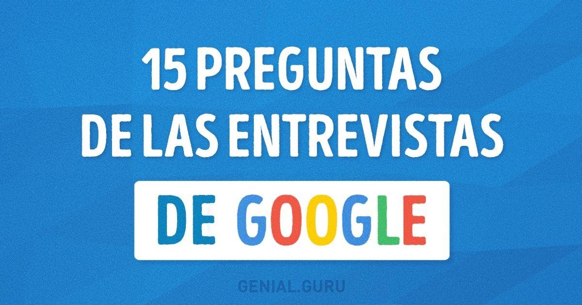 15Preguntas que teharían enuna entrevista detrabajo enGoogle
