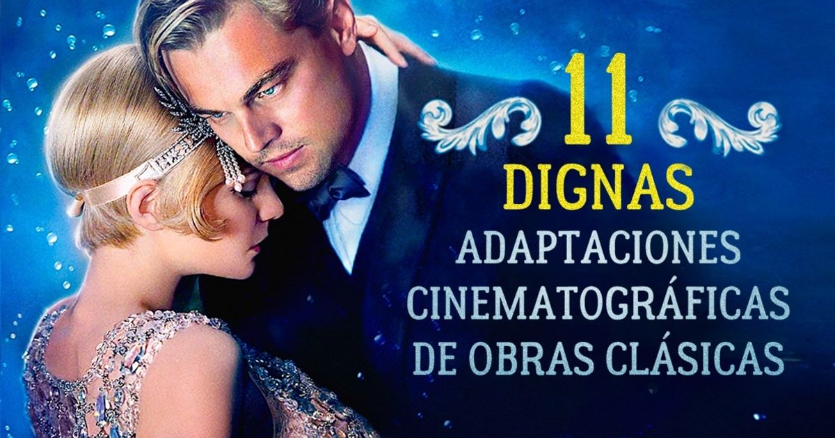 11Dignas adaptaciones cinematográficas deobras clásicas