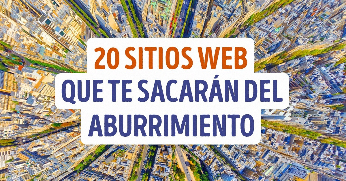20 Sitios Web Que Te Sacarán Del Aburrimiento