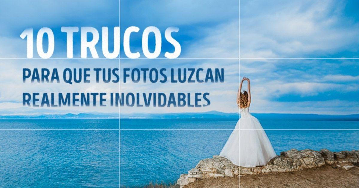 10Trucos para que tus fotos luzcan realmente inolvidables